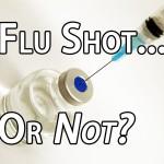 Flu Shot…Or Not?